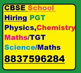 CBSE School Hiring PGT Physics,Chemistry,Maths/TGT Science/Maths  Cand