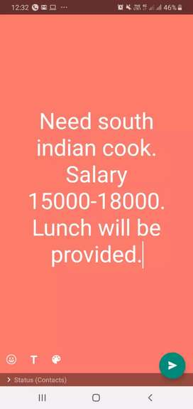 Need South Indian cook. Salary 15000 - 18000