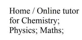 Online or Home Tutor for Chemistry, Physics, and Maths