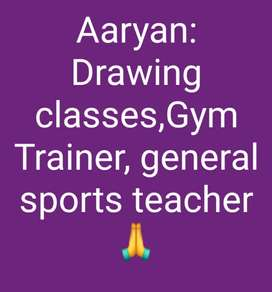 Drawing teacher,gym trainer,private basic sports coach.