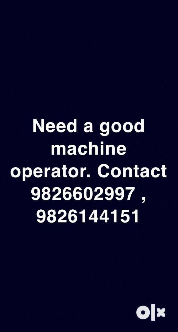 Need a machine operator.