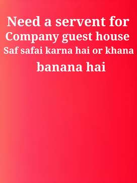 Need a servent for company guest house