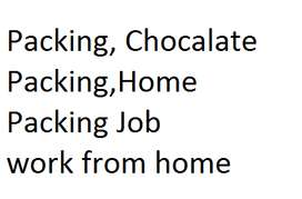 ewellery Packing, chocolate packing,product packing home work job
