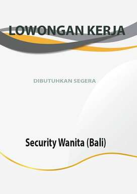 dibutuhkan segera Security Wanita (Bali)