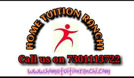 GOOD HOME TUTORS REQUIRED IN RANCHI