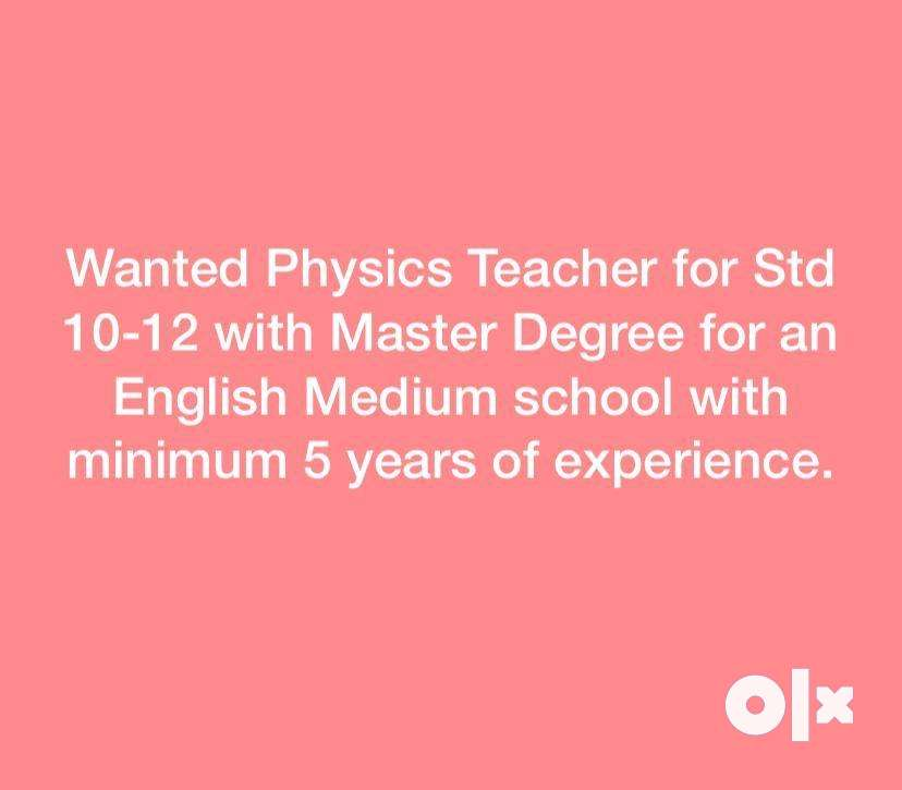 Wanted Physics Teacher for std 10-12 with Master degree. 0