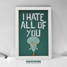 IP044 Poster Hiasan Dinding Squidward I Hate All Of You 30x45cm