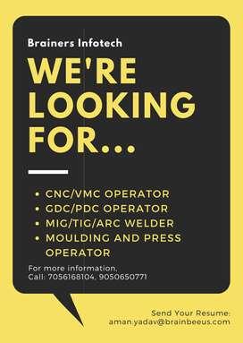 CNC Operators, GDC Operators, VMC Operators, Welders, Helpers