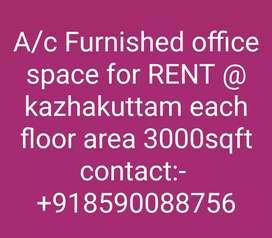 Ac furnished office space for rent@kazhakuttam Each flore 3000sqft.