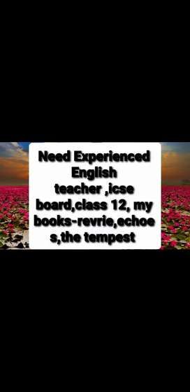 Need Experienced  English  teacher  for icse class 12
