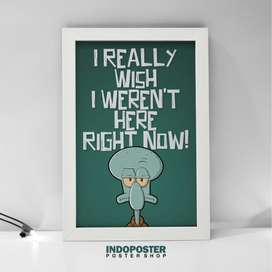 IP047 Poster Hiasan Dinding Squidward I Realy Wish Werent Here