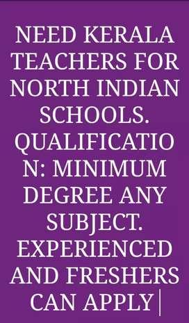 Want KERALA teachers for NORTH INDIAN SCHOOLS