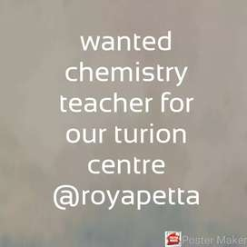Wanted chemistry teacher for our turion centre at royapetta Chennai