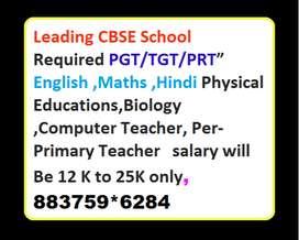 "Leading CBSE School Required PGT/TGT/PRT""English ,Maths ,Hindi Physica"