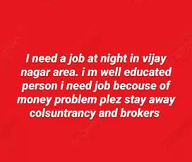 I Need job at night shift in vijay na4gar partime fulltime