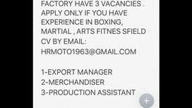 Factory need Export Manager, Merchandiser, Production Assistant