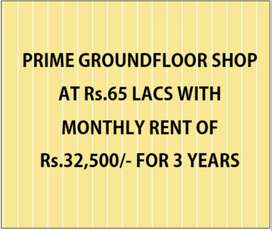 GROUND FLOOR SHOPS AT Rs.65 LACS WITH MONTHLY RENT OF Rs.32,500/-