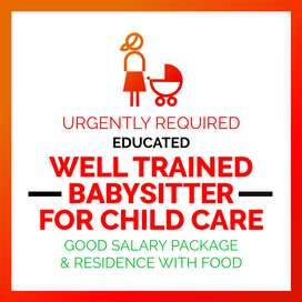 Babysitter - Nanny - Maid Urgently Required for Baby / Child care