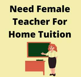 Need Female Teacher For Home Tuition