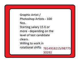 Graphic Artist / Photoshop Artists - 100 Nos. Starting salary 15 K or