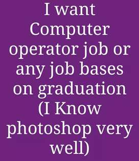 I want Computer operator job or any job based my qualification