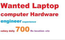 L11-wanted laptop & computer Hardware Engineer daily 700 rs  timing mo