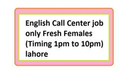 English Call Center job only Fresh Females(Timing 1pm to 10pm) lahore