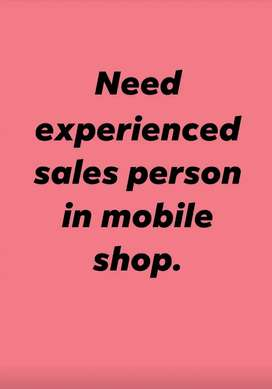 Need sales experience sales person male /female for mobile shop
